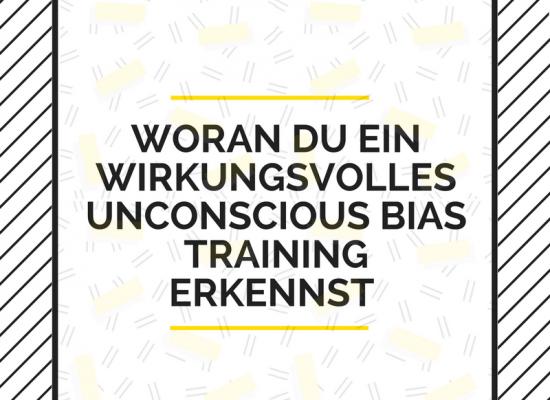 Woran du ein wirkungsvolles Unconscious Bias Training erkennst.