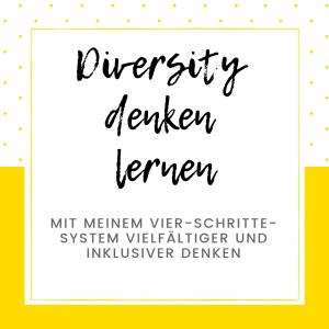 Texttafel: Diversity denken lernen. Mit meinem vier Schritte System vielfältiger und inklusiver denken.
