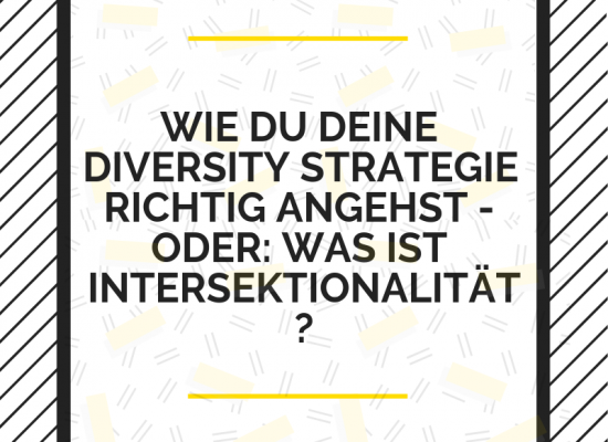 Wie du deine Diversity Strategie richtig angehst. Oder auch: Was ist Intersektionalität?