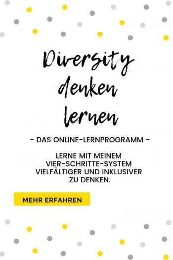 Diversity denken lernen. Das Online-Lernprogramm. Lerne mit meinem vier Schritte System vielfältiger und inklusiver zu denken. Klick hier, um mehr zu erfahren.