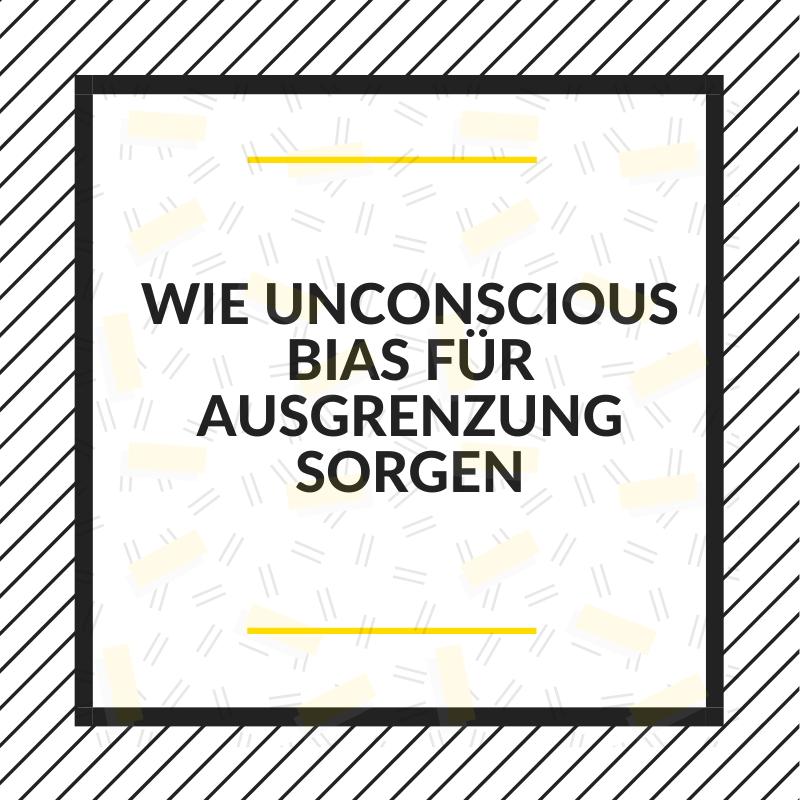 Wie Unconscious Bias für Ausgrenzung sorgen - Texttafel in gelb